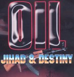 Oil, Jihad & Destiny
